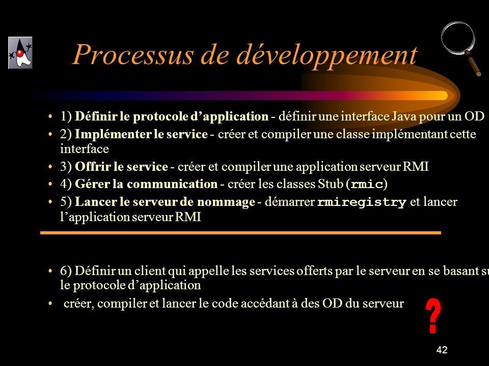 42 1) Définir le protocole dapplication - définir une interface Java pour un OD 2) Implémenter le service - créer et compiler une classe implémentant