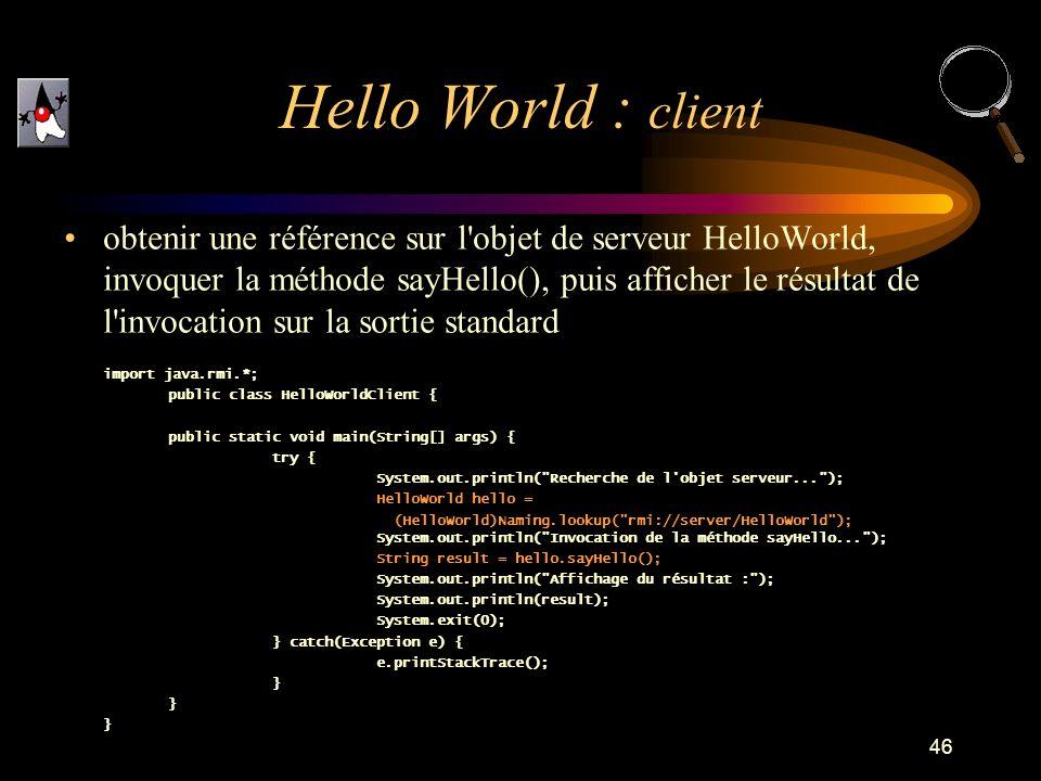 46 obtenir une référence sur l'objet de serveur HelloWorld, invoquer la méthode sayHello(), puis afficher le résultat de l'invocation sur la sortie st