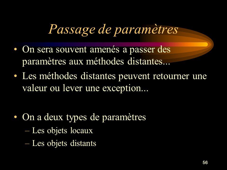 56 Passage de paramètres On sera souvent amenés a passer des paramètres aux méthodes distantes... Les méthodes distantes peuvent retourner une valeur