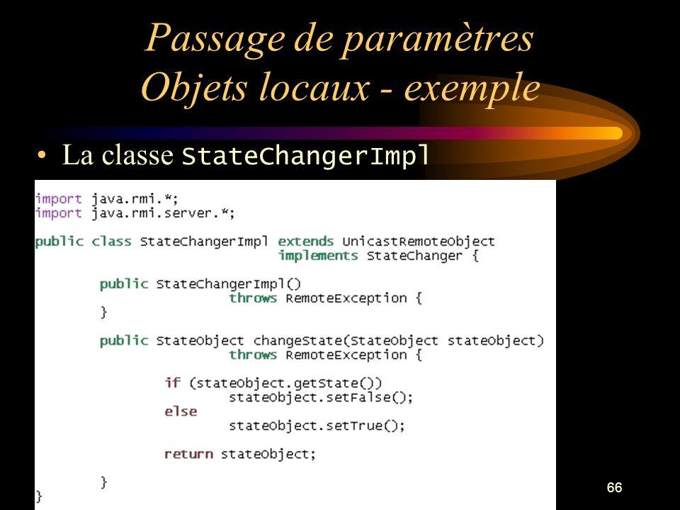 66 Passage de paramètres Objets locaux - exemple La classe StateChangerImpl