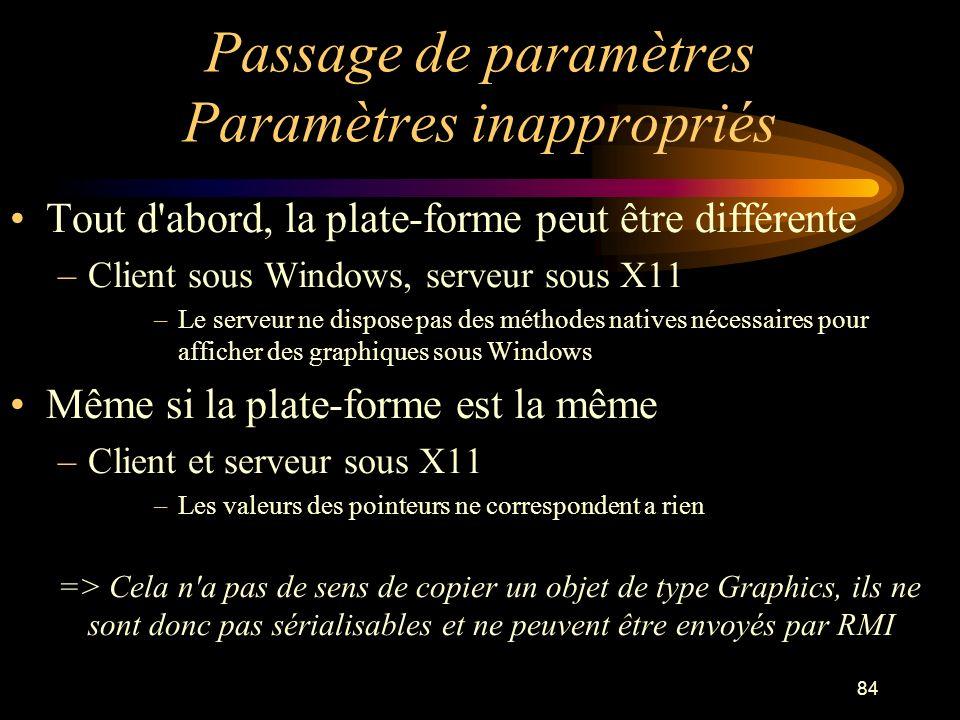 84 Passage de paramètres Paramètres inappropriés Tout d'abord, la plate-forme peut être différente –Client sous Windows, serveur sous X11 –Le serveur