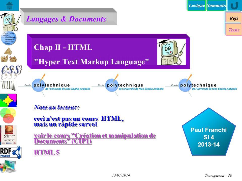 SommaireLexique Langages & Documents Réfs Techs...... Paul Franchi SI 4 2013-14 13/01/2014 Transparent - 38 Chap II - HTML