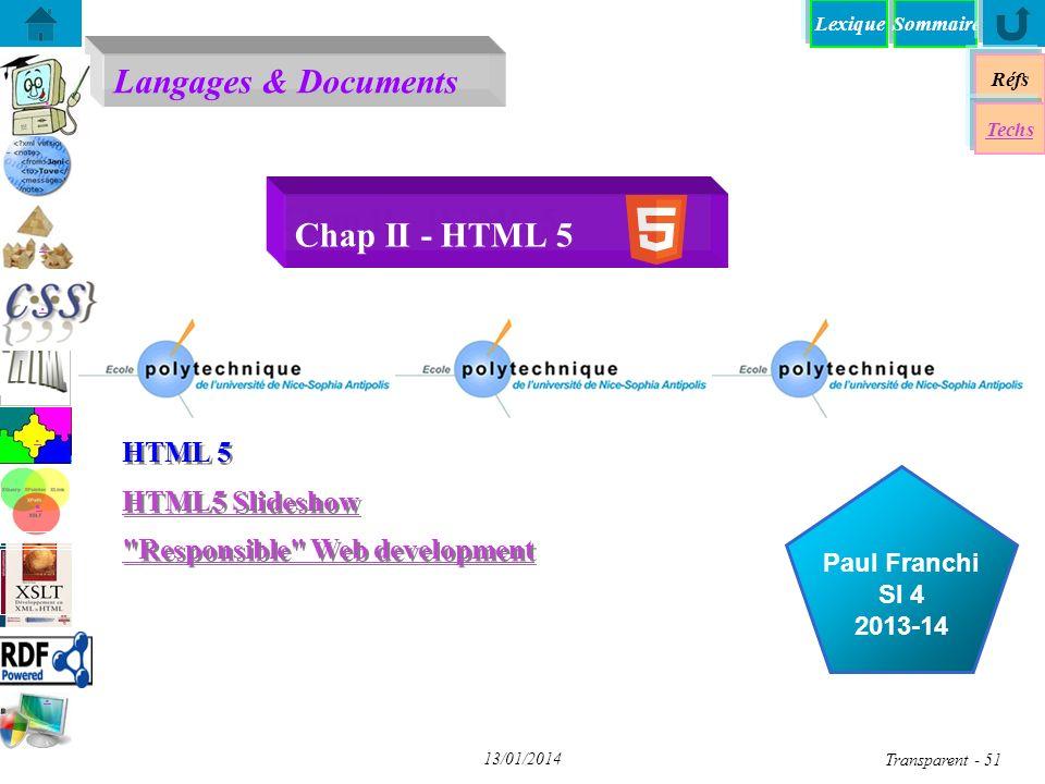 SommaireLexique Langages & Documents Réfs Techs...... Paul Franchi SI 4 2013-14 13/01/2014 Transparent - 51 Chap II - HTML 5 HTML 5 HTML5 Slideshow