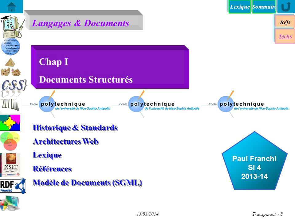 SommaireLexique Langages & Documents Réfs Techs...... Paul Franchi SI 4 2013-14 13/01/2014 Transparent - 8 Chap I Documents Structurés Historique & St