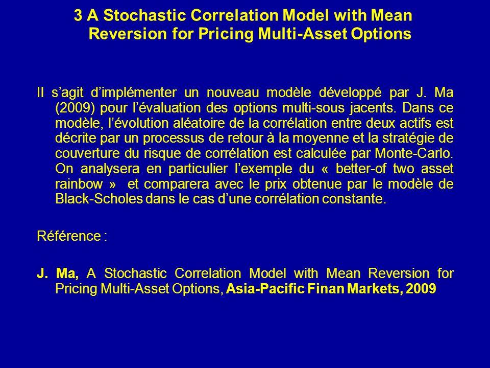 3 A Stochastic Correlation Model with Mean Reversion for Pricing Multi-Asset Options Il sagit dimplémenter un nouveau modèle développé par J.