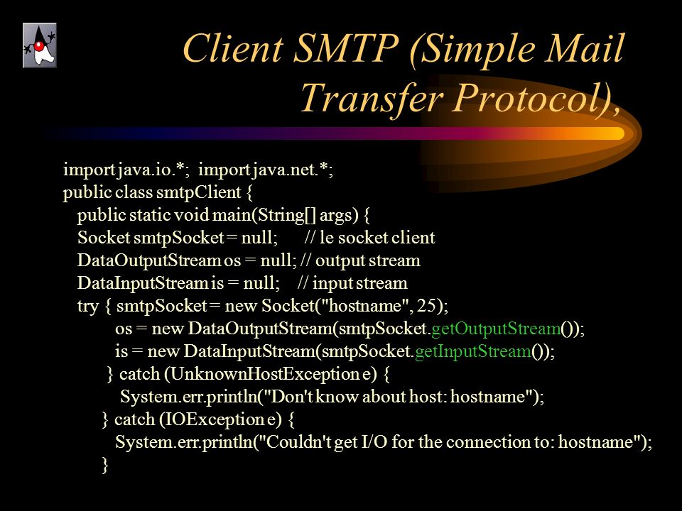 Client SMTP (Simple Mail Transfer Protocol), import java.io.*; import java.net.*; public class smtpClient { public static void main(String[] args) { S