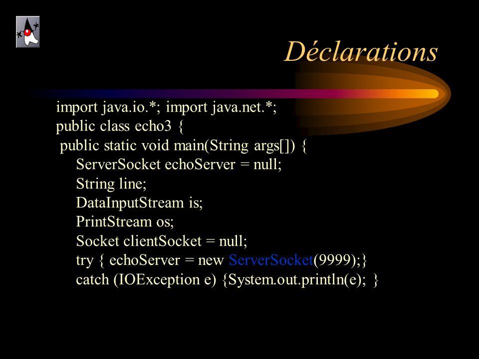 Déclarations import java.io.*; import java.net.*; public class echo3 { public static void main(String args[]) { ServerSocket echoServer = null; String