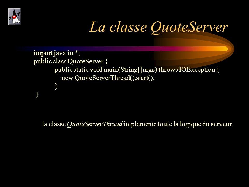 La classe QuoteServer import java.io.*; public class QuoteServer { public static void main(String[] args) throws IOException { new QuoteServerThread()