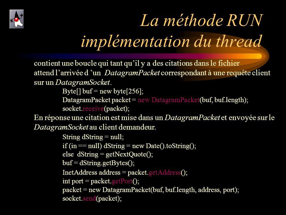 La méthode RUN implémentation du thread contient une boucle qui tant quil y a des citations dans le fichier attend larrivée d un DatagramPacket corres