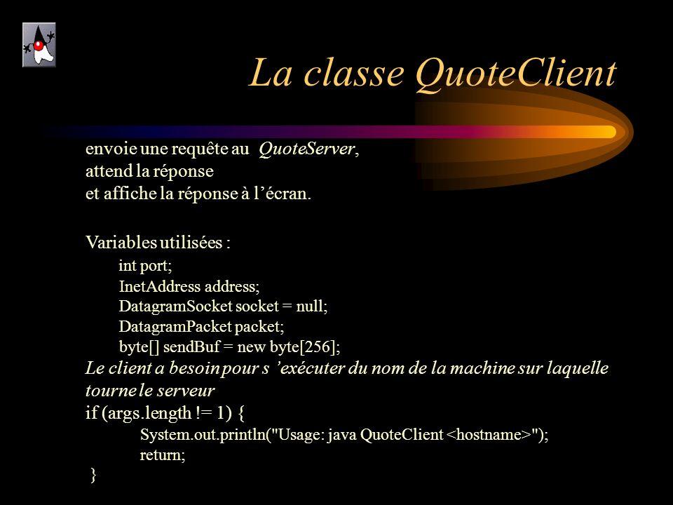 La classe QuoteClient envoie une requête au QuoteServer, attend la réponse et affiche la réponse à lécran. Variables utilisées : int port; InetAddress