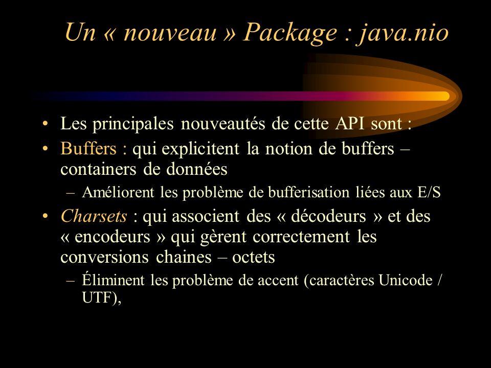 Un « nouveau » Package : java.nio Les principales nouveautés de cette API sont : Buffers : qui explicitent la notion de buffers – containers de donnée