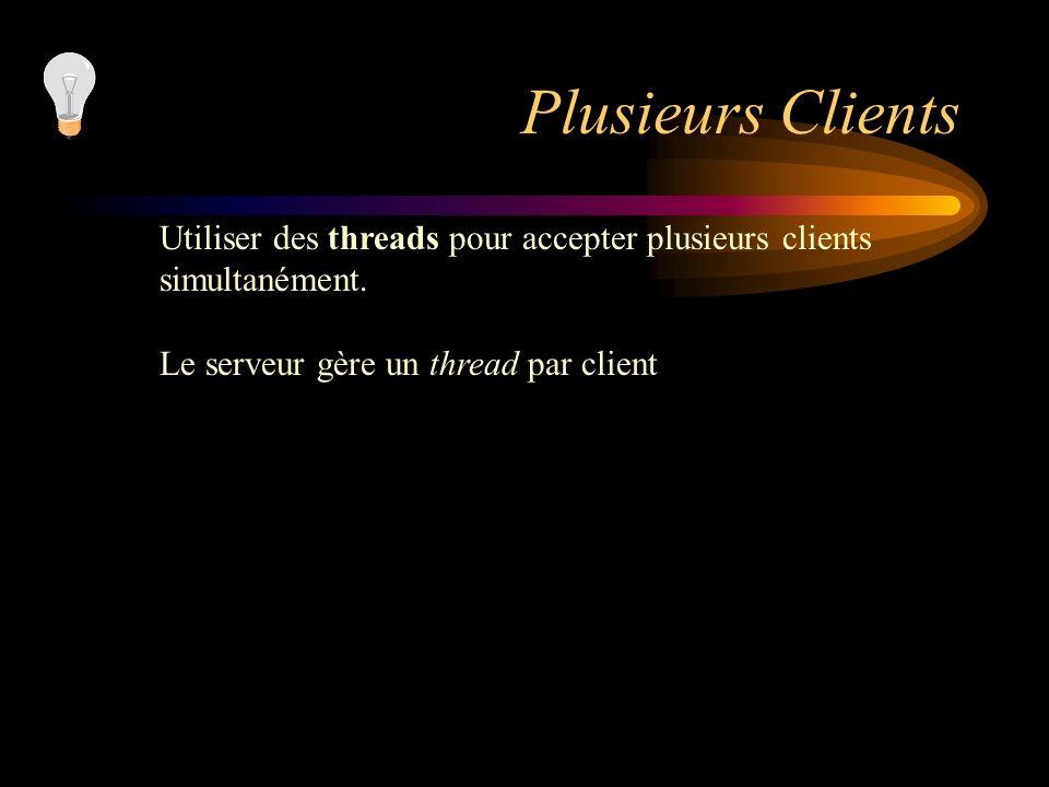 Plusieurs Clients Utiliser des threads pour accepter plusieurs clients simultanément. Le serveur gère un thread par client