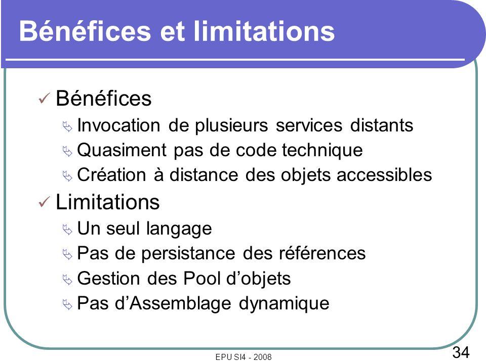 34 EPU SI4 - 2008 Bénéfices et limitations Bénéfices Invocation de plusieurs services distants Quasiment pas de code technique Création à distance des