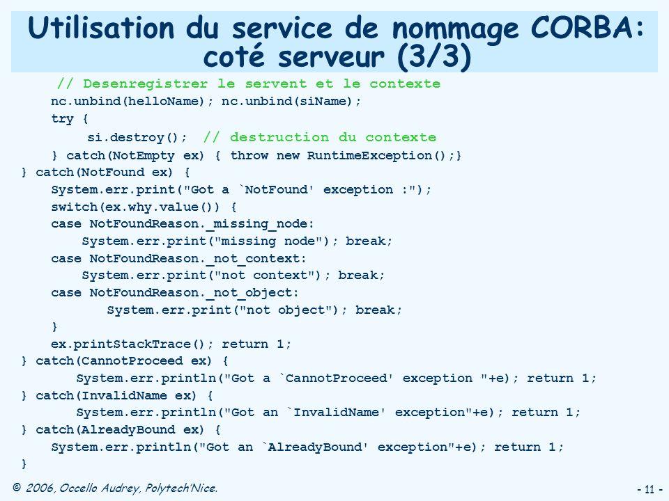 © 2006, Occello Audrey, PolytechNice. - 11 - Utilisation du service de nommage CORBA: coté serveur (3/3) // Desenregistrer le servent et le contexte n