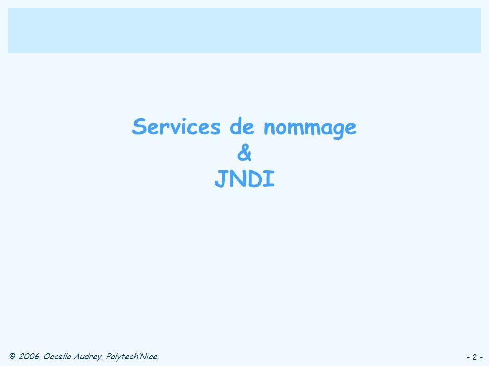 © 2006, Occello Audrey, PolytechNice. - 2 - Services de nommage & JNDI