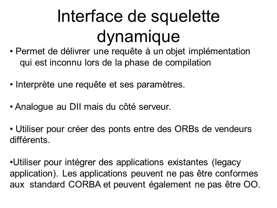 Interface de squelette dynamique Permet de délivrer une requête à un objet implémentation qui est inconnu lors de la phase de compilation Interprète u