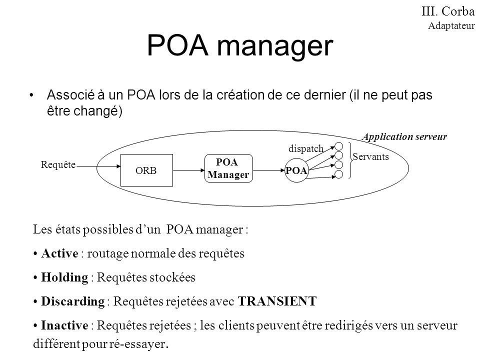 POA manager Associé à un POA lors de la création de ce dernier (il ne peut pas être changé) Les états possibles dun POA manager : Active : routage nor