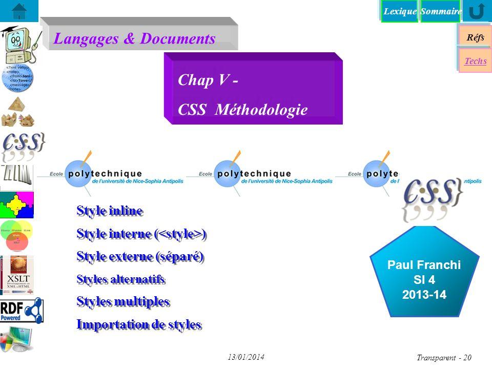 Lexique Langages & Documents Réfs Techs Sommaire...... Paul Franchi SI 4 2013-14 13/01/2014 Transparent - 20 Chap V - CSS Méthodologie Style inline St