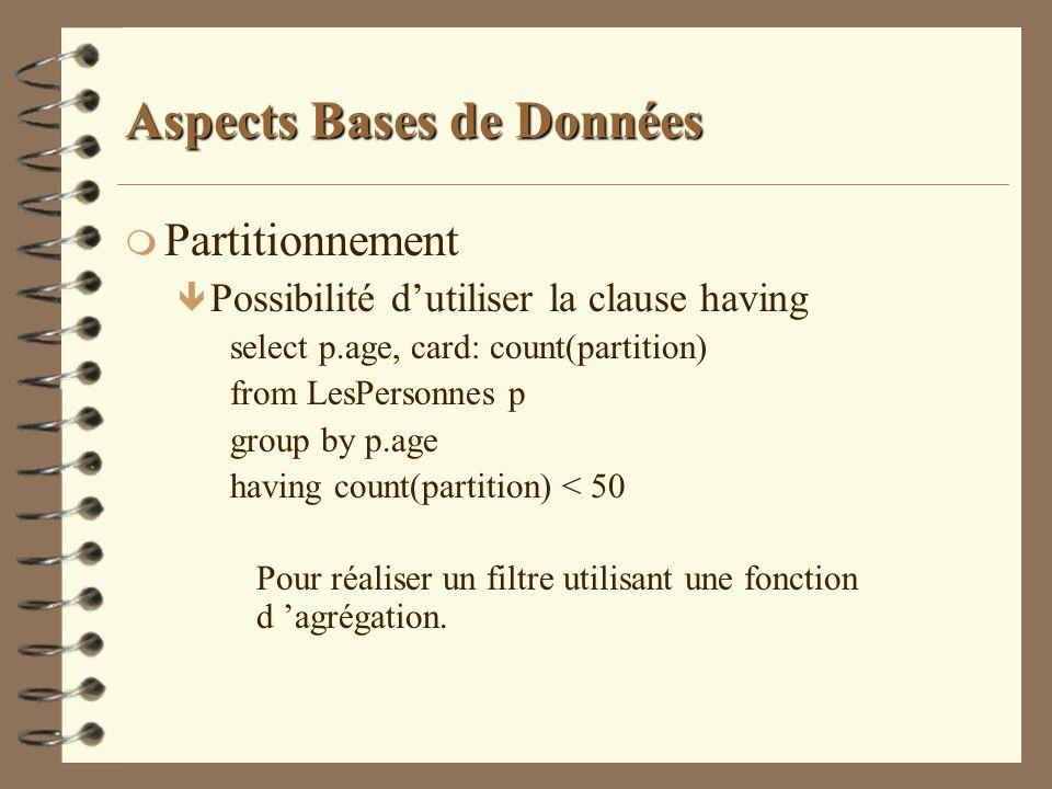 Aspects Bases de Données m Partitionnement ê Possibilité dutiliser la clause having select p.age, card: count(partition) from LesPersonnes p group by