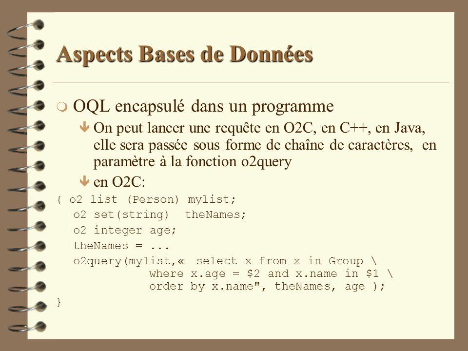 Aspects Bases de Données m OQL encapsulé dans un programme ê On peut lancer une requête en O2C, en C++, en Java, elle sera passée sous forme de chaîne