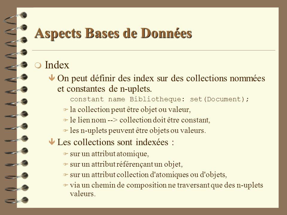 Aspects Bases de Données m Index ê On peut définir des index sur des collections nommées et constantes de n-uplets. constant name Bibliotheque: set(Do