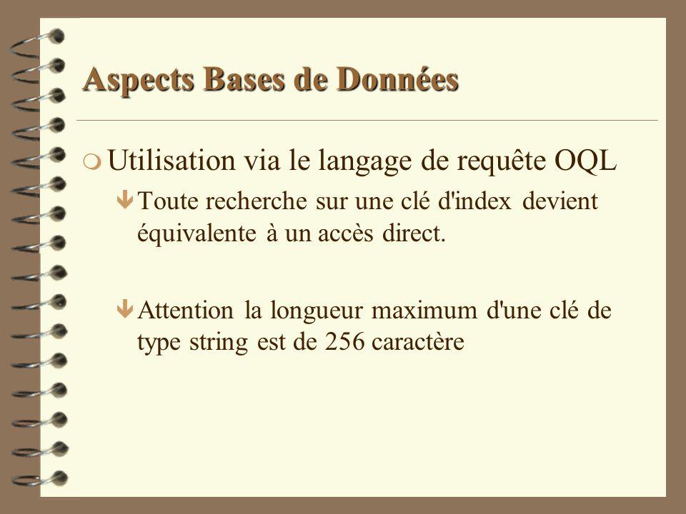 Aspects Bases de Données m Utilisation via le langage de requête OQL ê Toute recherche sur une clé d'index devient équivalente à un accès direct. ê At