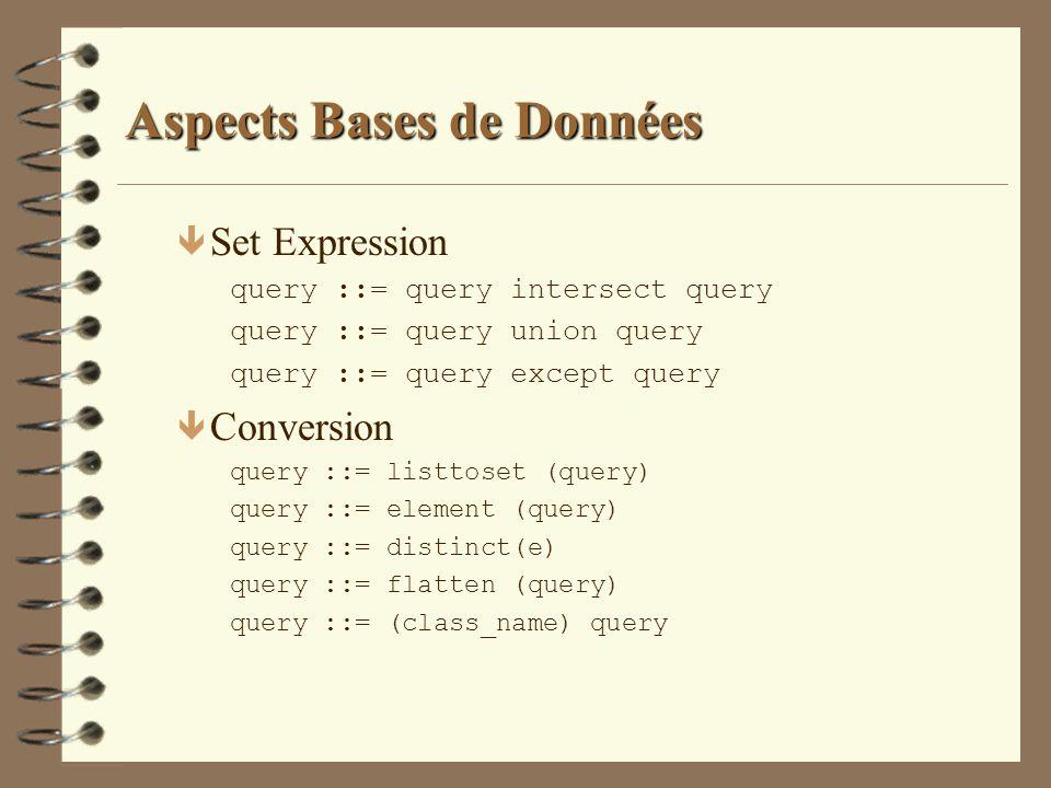 Aspects Bases de Données ê Set Expression query ::= query intersect query query ::= query union query query ::= query except query ê Conversion query