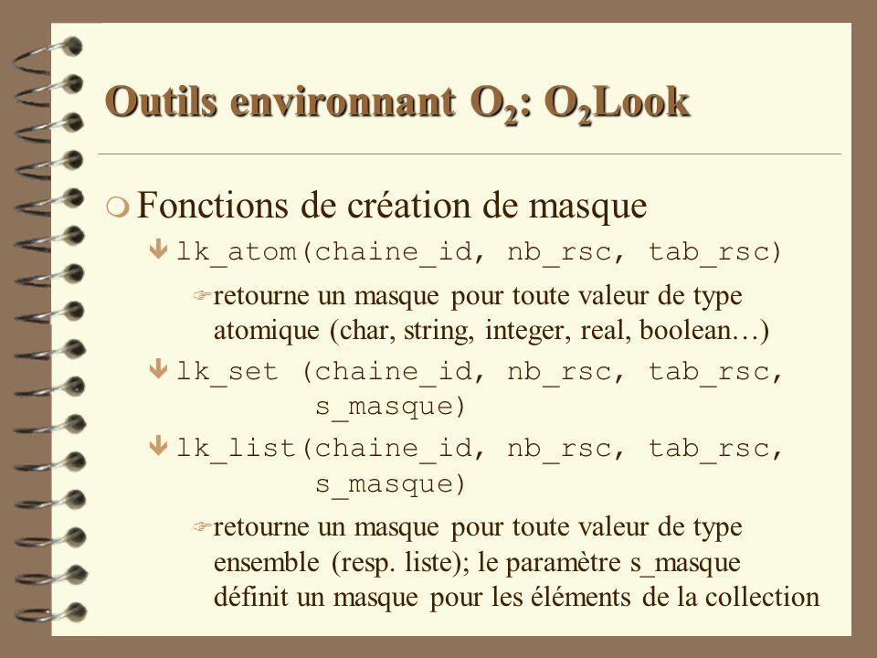 Outils environnant O 2 : O 2 Look m Fonctions de création de masque ê lk_atom(chaine_id, nb_rsc, tab_rsc) F retourne un masque pour toute valeur de ty