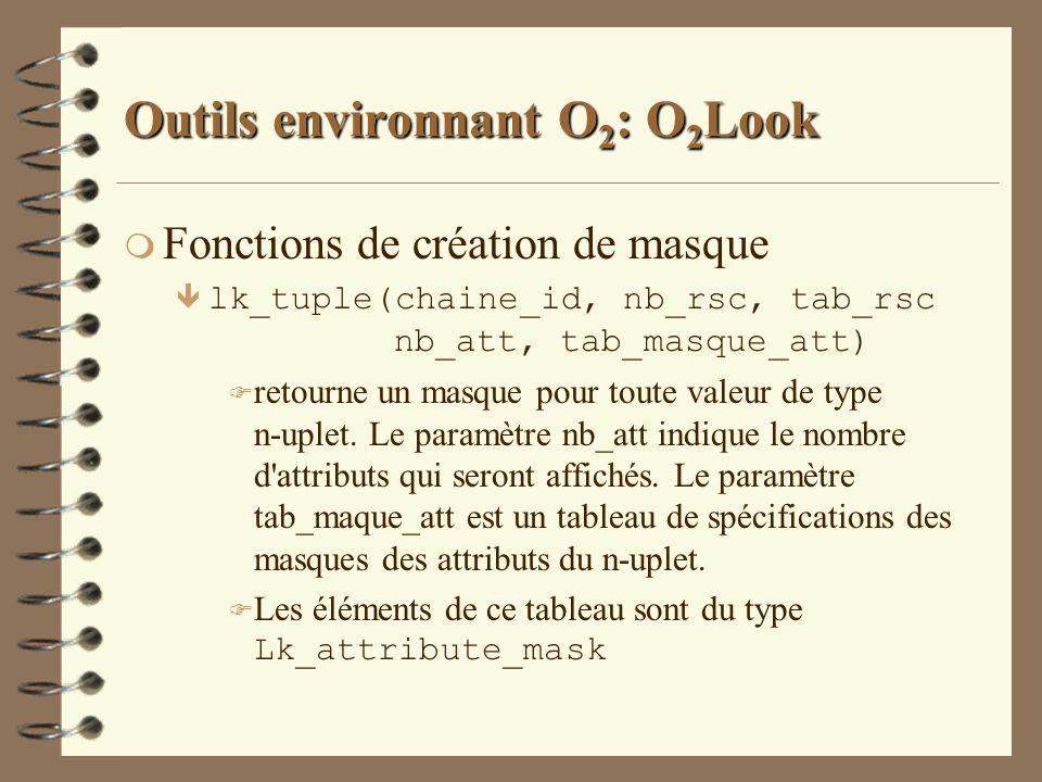 Outils environnant O 2 : O 2 Look m Fonctions de création de masque ê lk_tuple(chaine_id, nb_rsc, tab_rsc nb_att, tab_masque_att) F retourne un masque