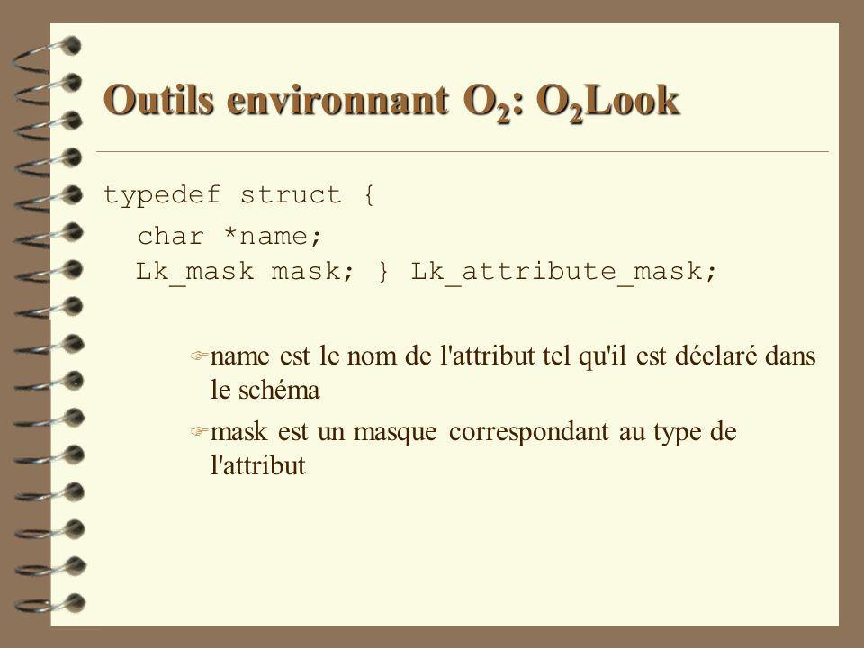 Outils environnant O 2 : O 2 Look typedef struct { char *name; Lk_mask mask; } Lk_attribute_mask; F name est le nom de l'attribut tel qu'il est déclar