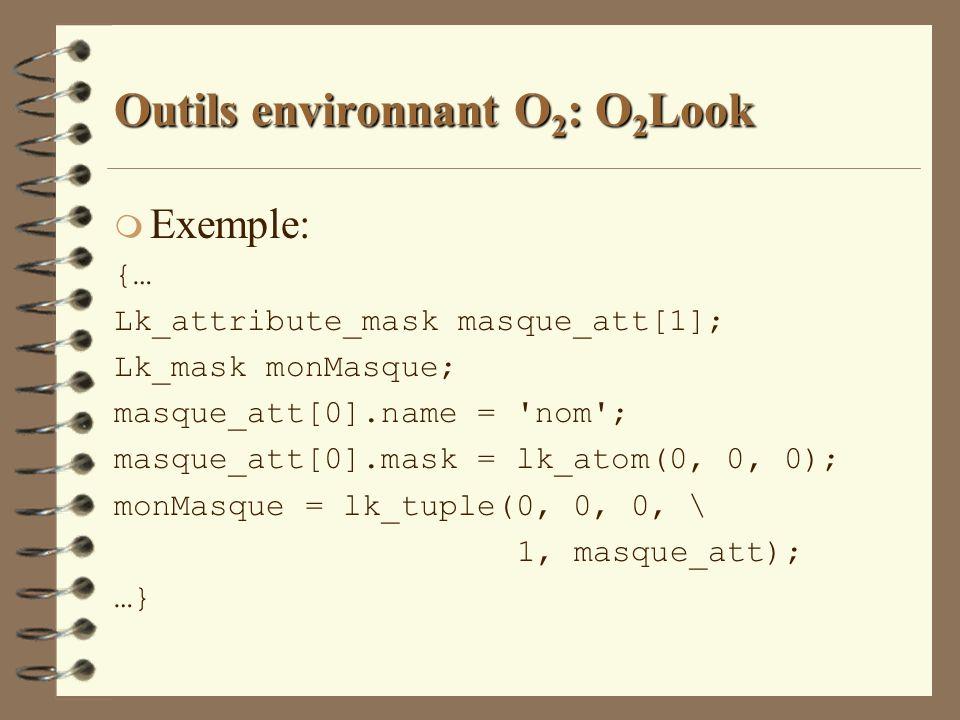 Outils environnant O 2 : O 2 Look m Exemple: {… Lk_attribute_mask masque_att[1]; Lk_mask monMasque; masque_att[0].name = 'nom'; masque_att[0].mask = l