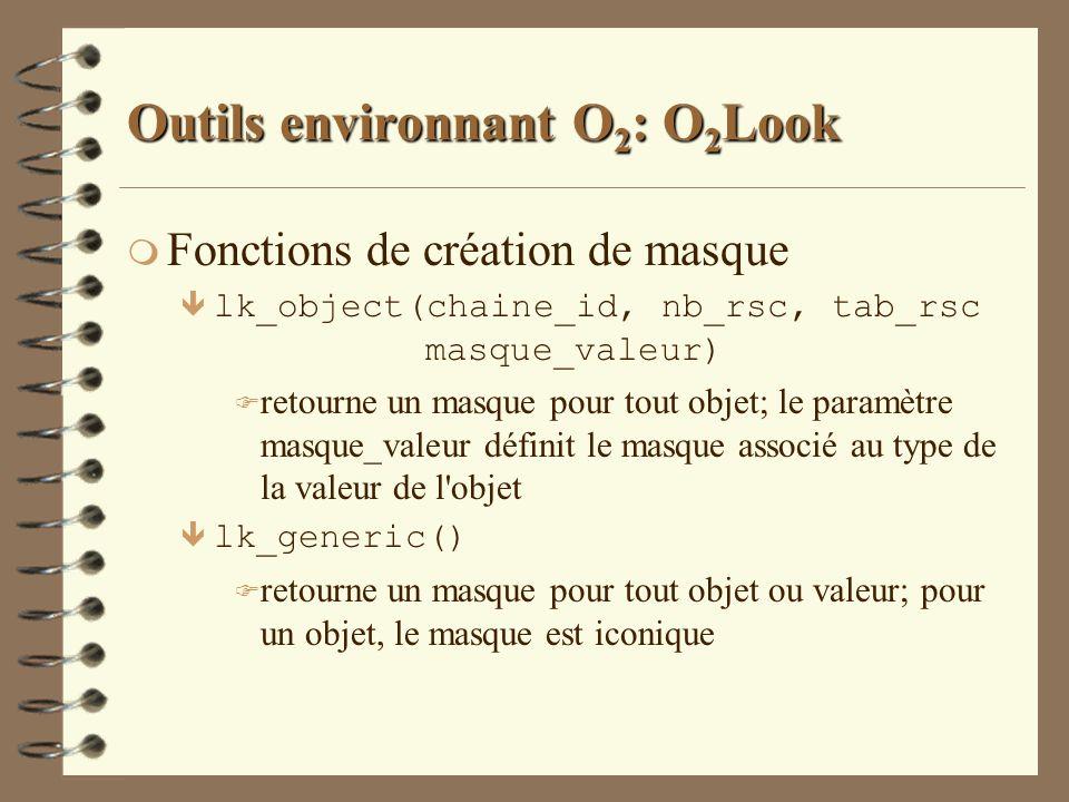 Outils environnant O 2 : O 2 Look m Fonctions de création de masque ê lk_object(chaine_id, nb_rsc, tab_rsc masque_valeur) F retourne un masque pour to