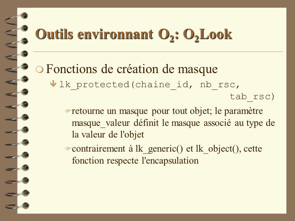 Outils environnant O 2 : O 2 Look m Fonctions de création de masque ê lk_protected(chaine_id, nb_rsc, tab_rsc) F retourne un masque pour tout objet; l