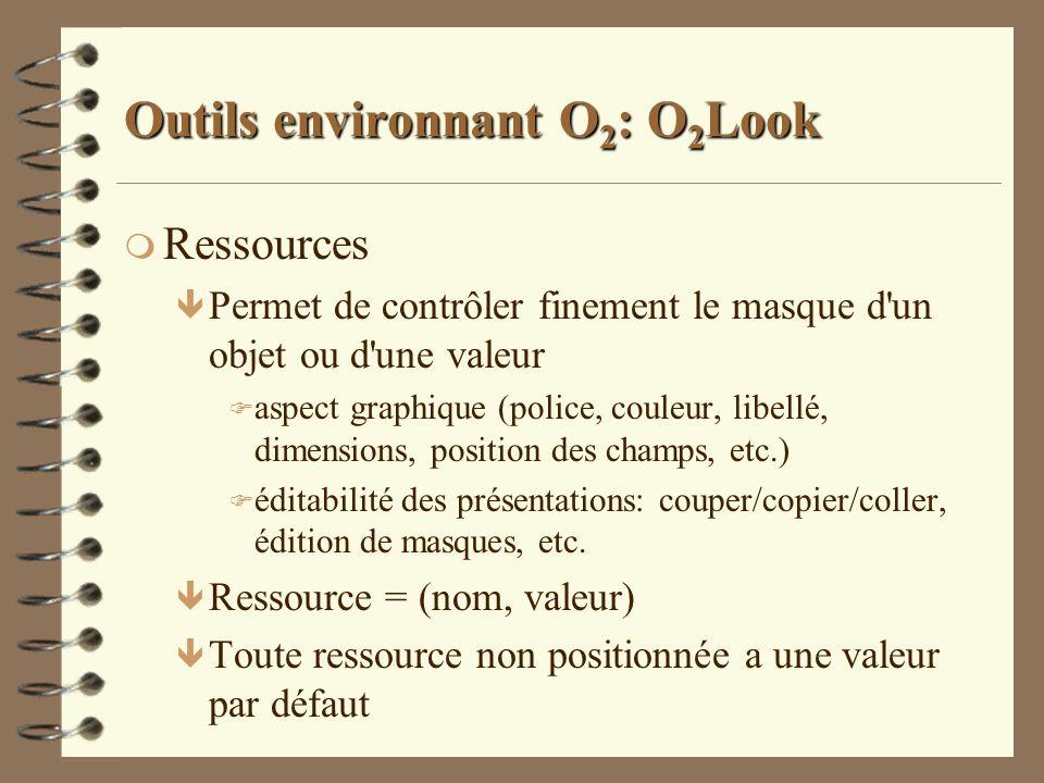 Outils environnant O 2 : O 2 Look m Ressources ê Permet de contrôler finement le masque d'un objet ou d'une valeur F aspect graphique (police, couleur