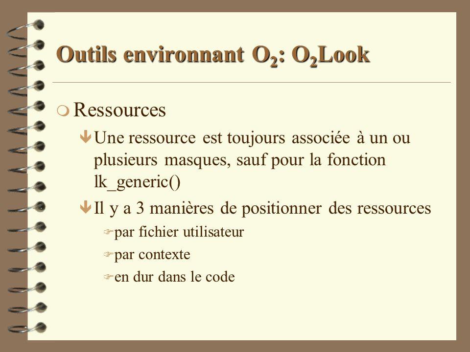 Outils environnant O 2 : O 2 Look m Ressources ê Une ressource est toujours associée à un ou plusieurs masques, sauf pour la fonction lk_generic() ê I