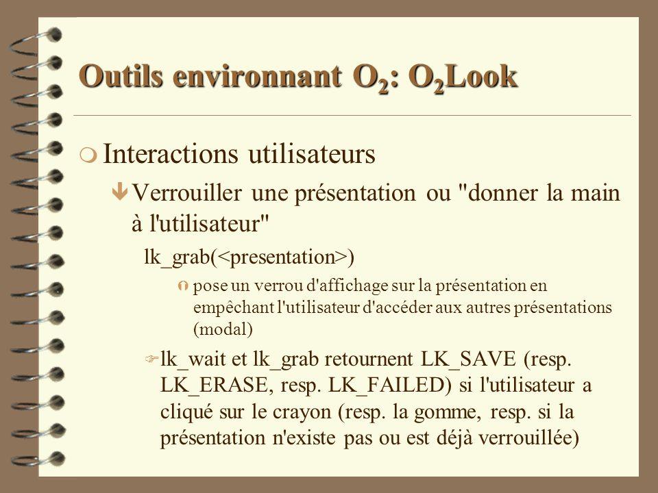 Outils environnant O 2 : O 2 Look m Interactions utilisateurs ê Verrouiller une présentation ou