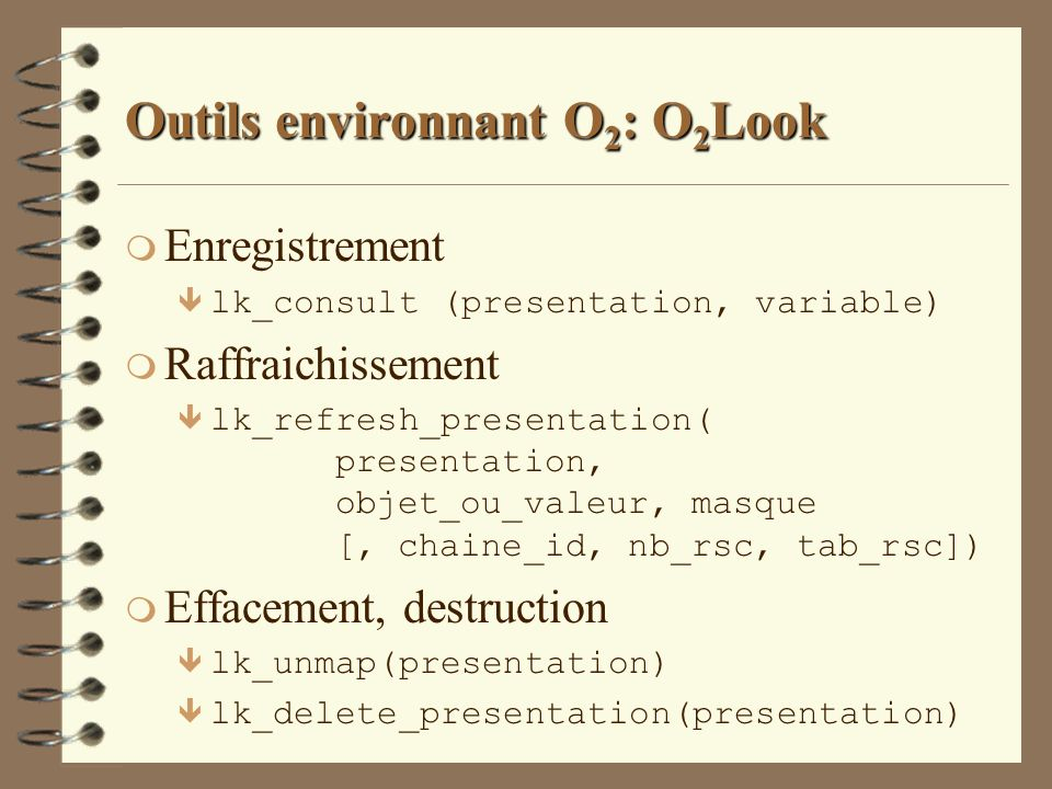 Outils environnant O 2 : O 2 Look m Enregistrement lk_consult (presentation, variable) m Raffraichissement ê lk_refresh_presentation( presentation, ob