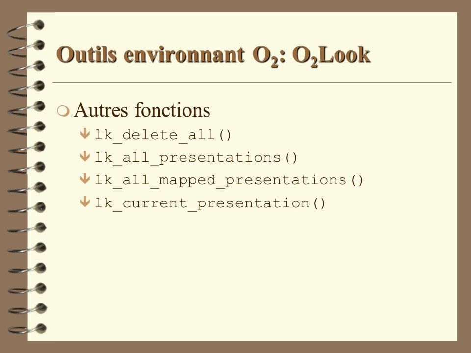 Outils environnant O 2 : O 2 Look m Autres fonctions ê lk_delete_all() ê lk_all_presentations() ê lk_all_mapped_presentations() ê lk_current_presentat