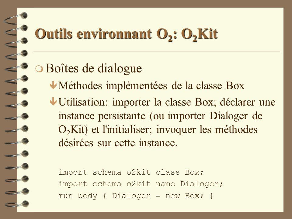 Outils environnant O 2 : O 2 Kit m Boîtes de dialogue ê Méthodes implémentées de la classe Box ê Utilisation: importer la classe Box; déclarer une ins