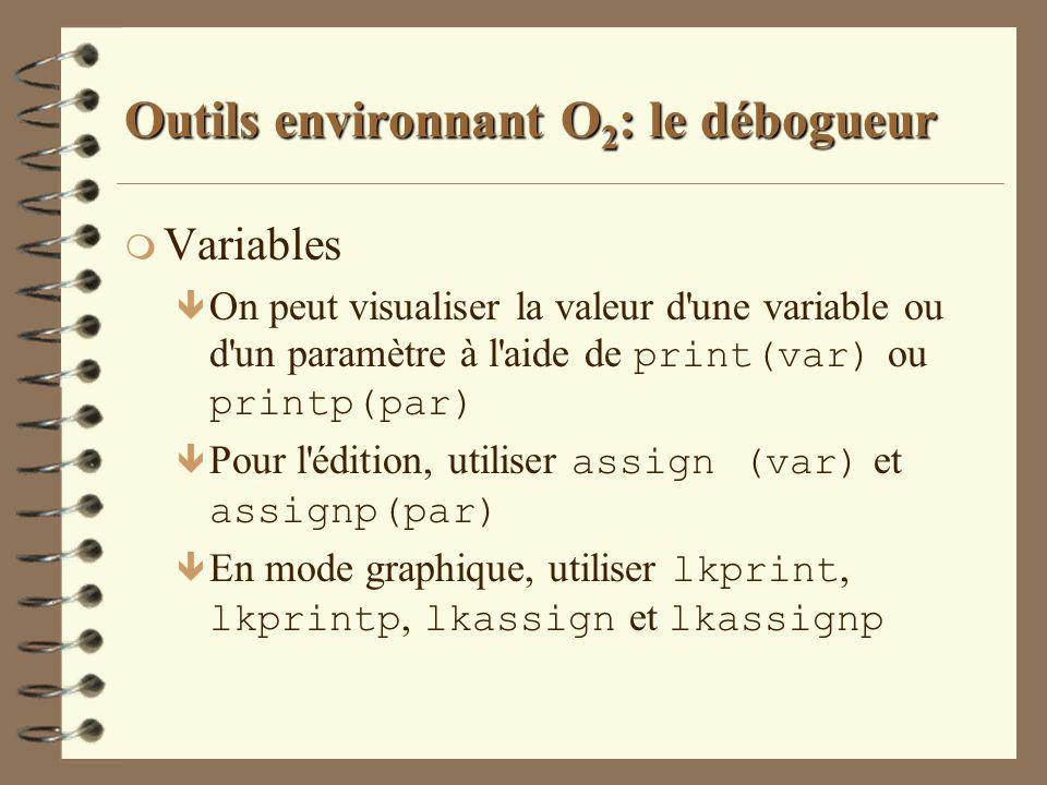 Outils environnant O 2 : le débogueur m Variables On peut visualiser la valeur d'une variable ou d'un paramètre à l'aide de print(var) ou printp(par)