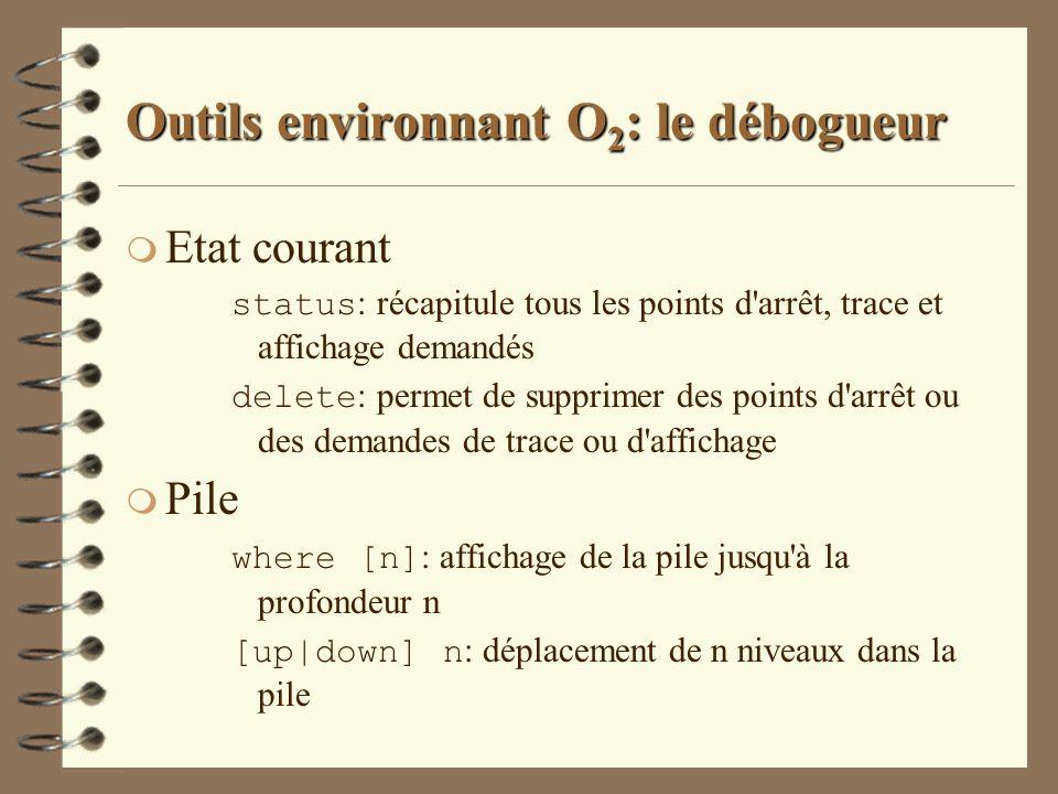 Outils environnant O 2 : le débogueur m Etat courant status : récapitule tous les points d'arrêt, trace et affichage demandés delete : permet de suppr