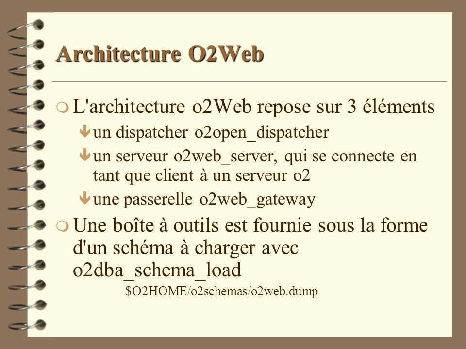 Architecture O2Web m L'architecture o2Web repose sur 3 éléments ê un dispatcher o2open_dispatcher ê un serveur o2web_server, qui se connecte en tant q