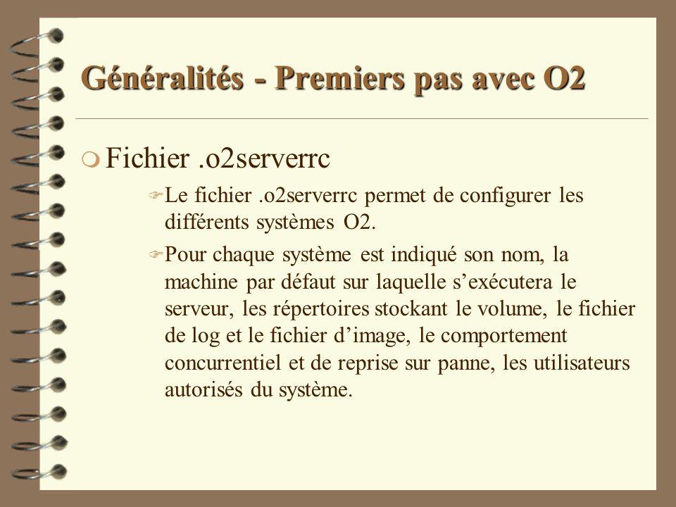 Généralités - Premiers pas avec O2 m Fichier.o2serverrc F Le fichier.o2serverrc permet de configurer les différents systèmes O2. F Pour chaque système