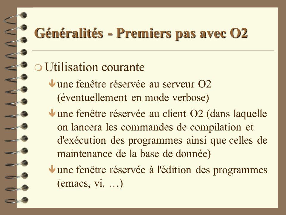 Généralités - Premiers pas avec O2 m Utilisation courante ê une fenêtre réservée au serveur O2 (éventuellement en mode verbose) ê une fenêtre réservée