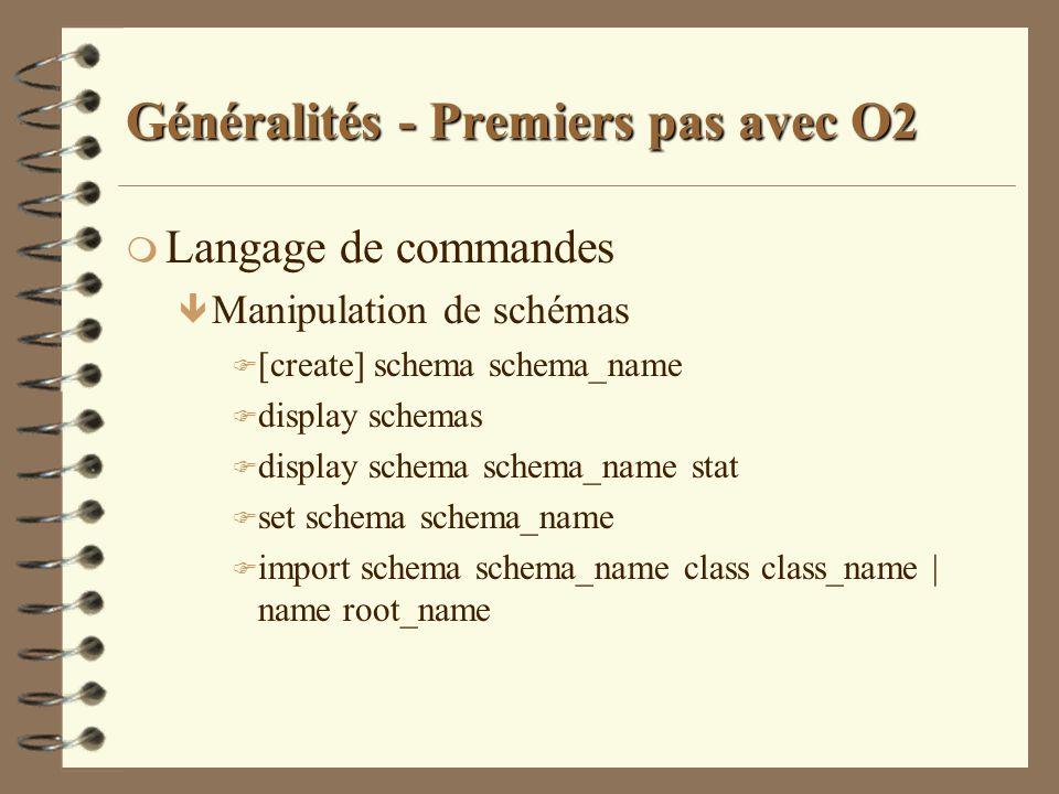 Généralités - Premiers pas avec O2 m Langage de commandes ê Manipulation de schémas F [create] schema schema_name F display schemas F display schema s