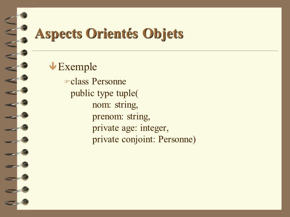 Aspects Orientés Objets ê Exemple F class Personne public type tuple( nom: string, prenom: string, private age: integer, private conjoint: Personne)