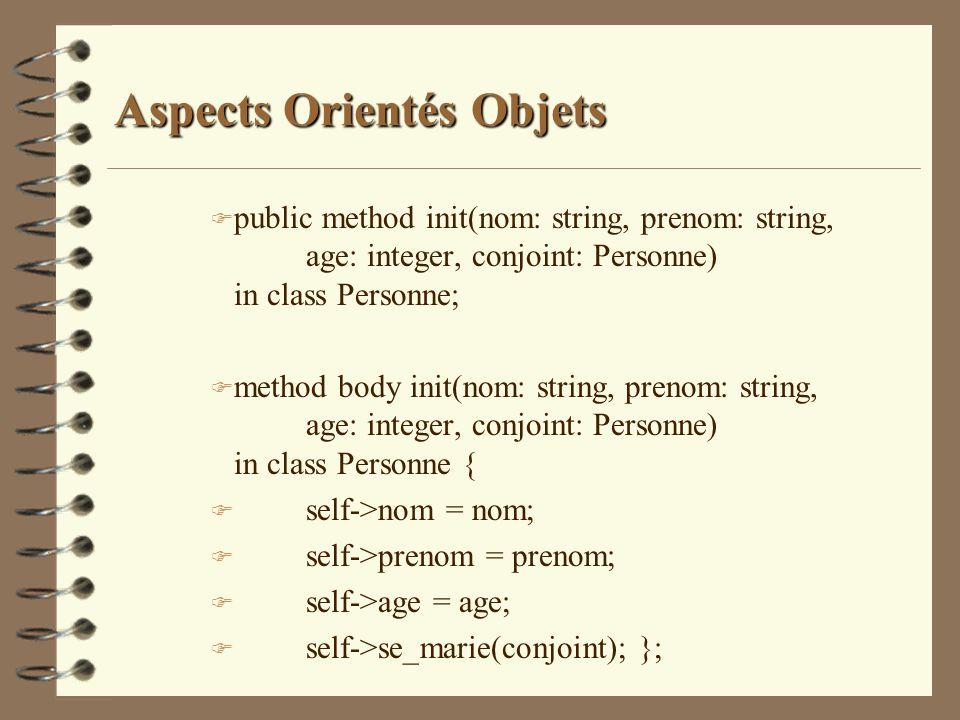 Aspects Orientés Objets F public method init(nom: string, prenom: string, age: integer, conjoint: Personne) in class Personne; F method body init(nom: