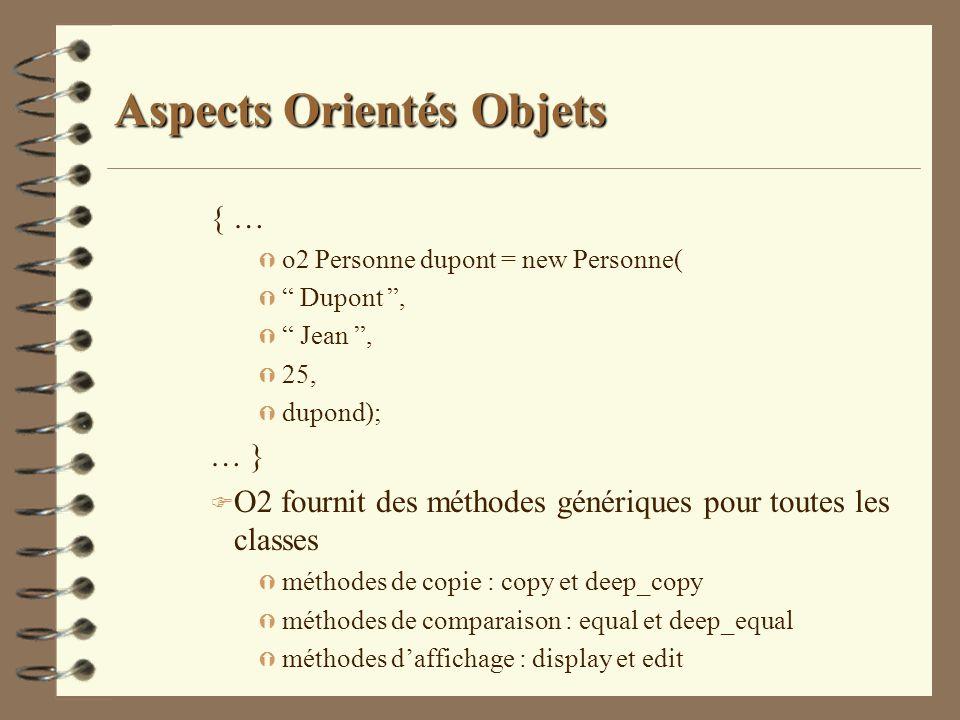 Aspects Orientés Objets { … Ý o2 Personne dupont = new Personne( Ý Dupont, Ý Jean, Ý 25, Ý dupond); … } F O2 fournit des méthodes génériques pour tout