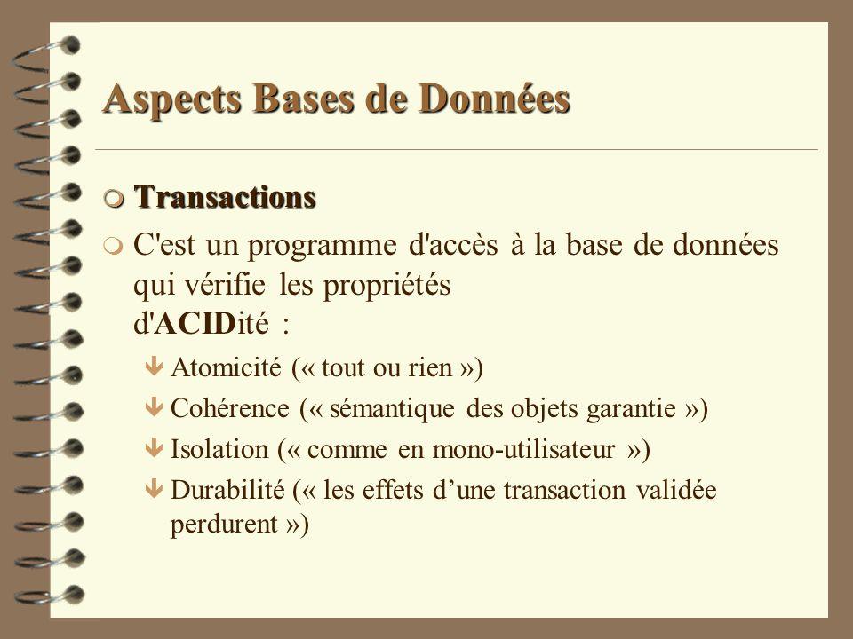 Aspects Bases de Données m Transactions m C'est un programme d'accès à la base de données qui vérifie les propriétés d'ACIDité : ê Atomicité (« tout o