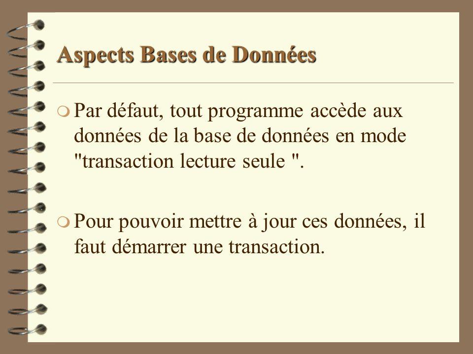 Aspects Bases de Données m Par défaut, tout programme accède aux données de la base de données en mode